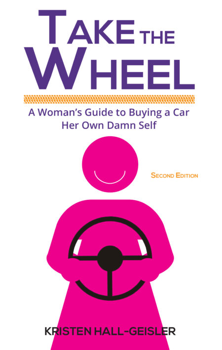 Take the Wheel: A Woman's Guide to Buying a Car Her Own Damn Self 2nd ed.